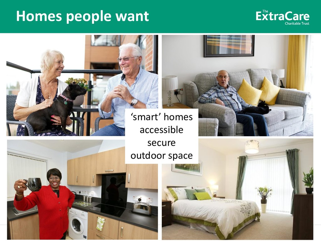 Better lives for older people Homes people want...