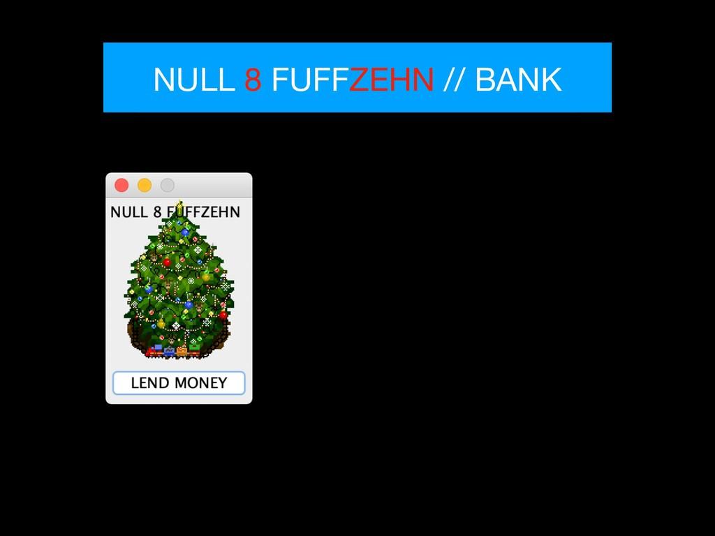 NULL 8 FUFFZEHN // BANK