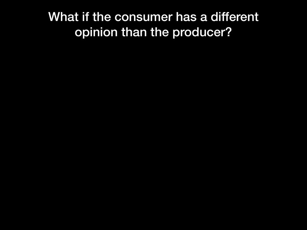 What if the consumer has a different opinion th...