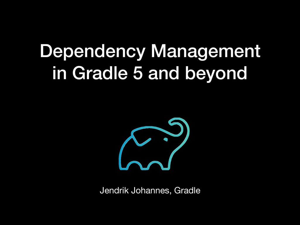 Dependency Management in Gradle 5 and beyond Je...