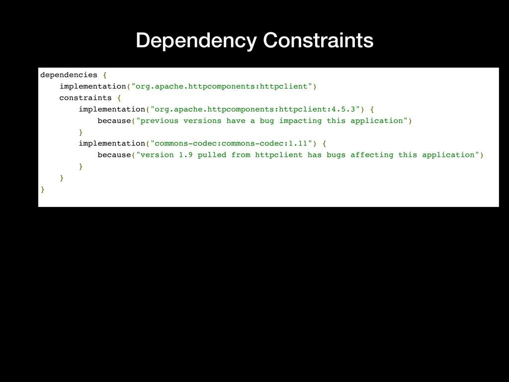Dependency Constraints dependencies { implement...