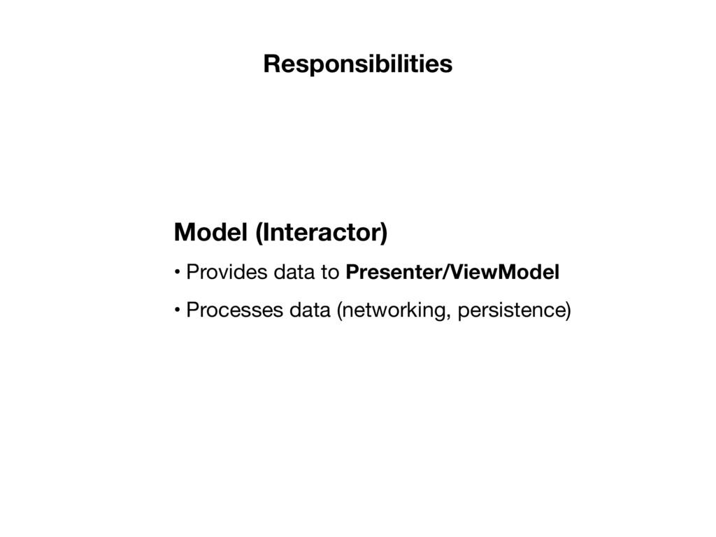 • Provides data to Presenter/ViewModel  • Proce...
