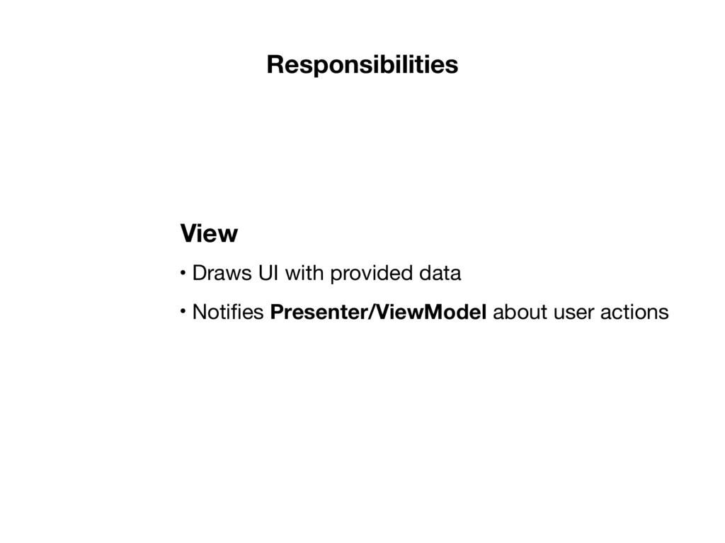 Responsibilities • Draws UI with provided data ...
