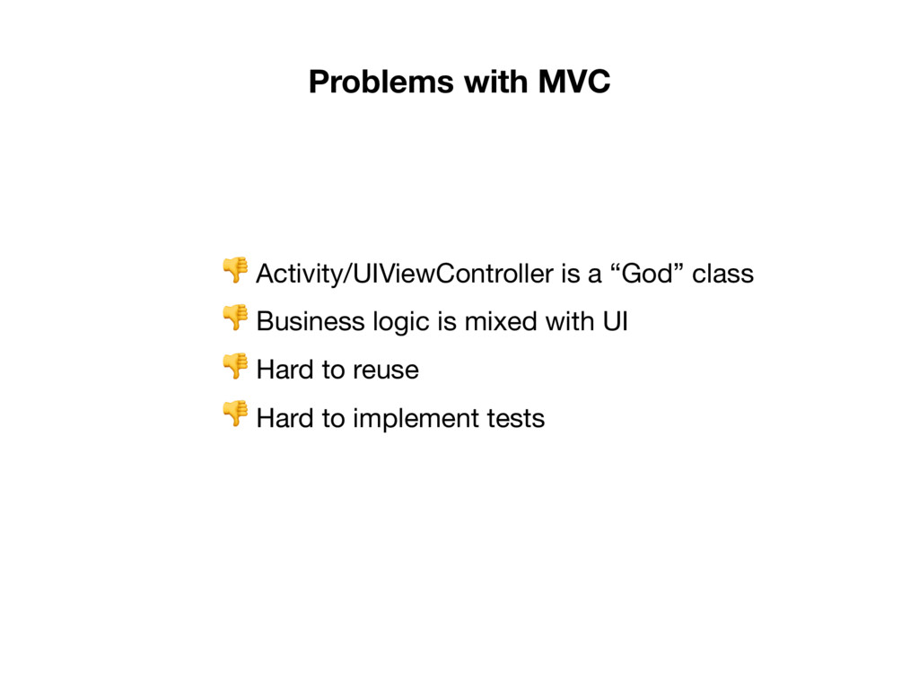 Problems with MVC  Activity/UIViewController is...