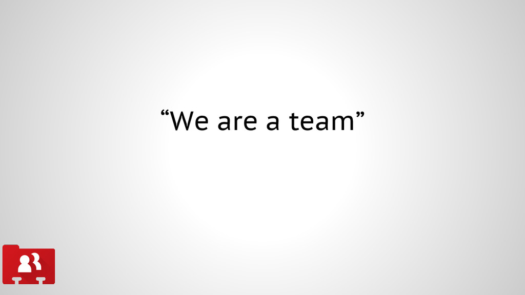 """We are a team"""
