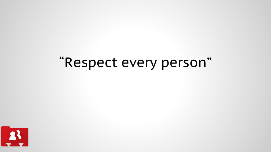 """Respect every person"""
