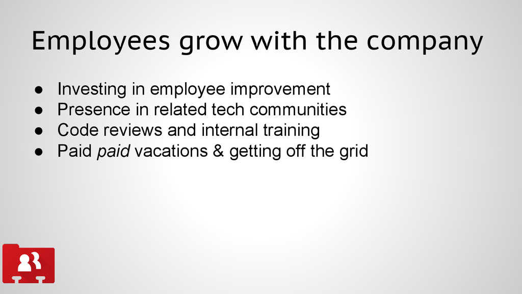 Employees grow with the company ● Investing in ...