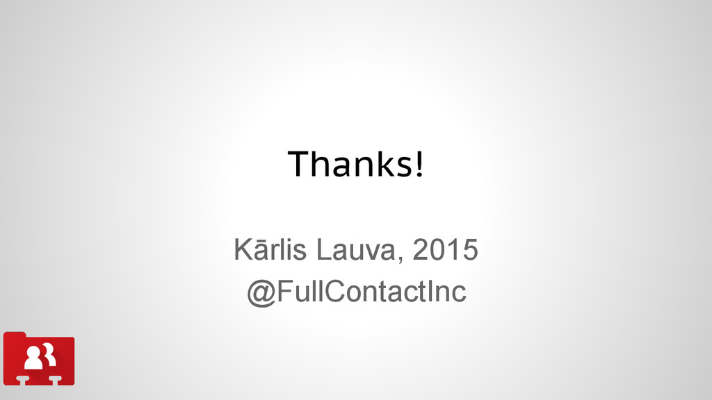 Thanks! Kārlis Lauva, 2015 @FullContactInc