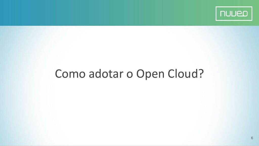 Como adotar o Open Cloud? 6