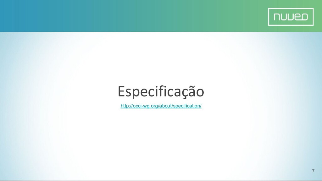 Especificação 7 http://occi-wg.org/about/specif...