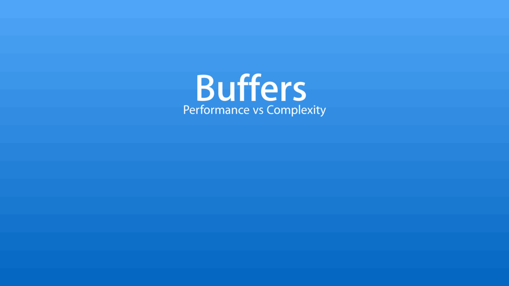 Buffers Performance vs Complexity