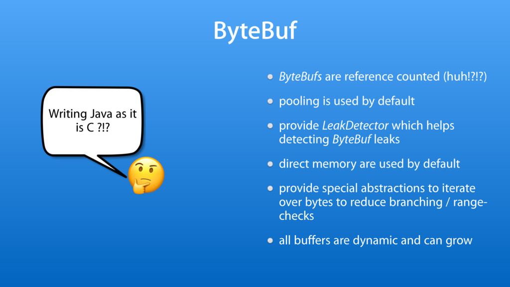 ByteBuf ByteBufs are reference counted (huh!?!?...