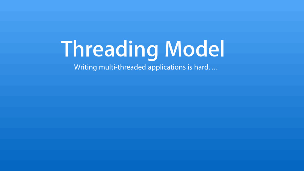 Threading Model Writing multi-threaded applicat...