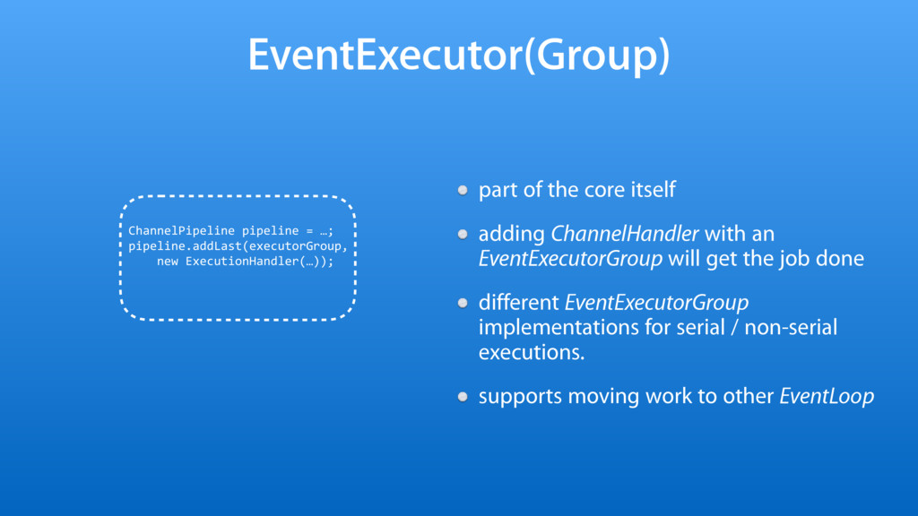 EventExecutor(Group) part of the core itself ad...