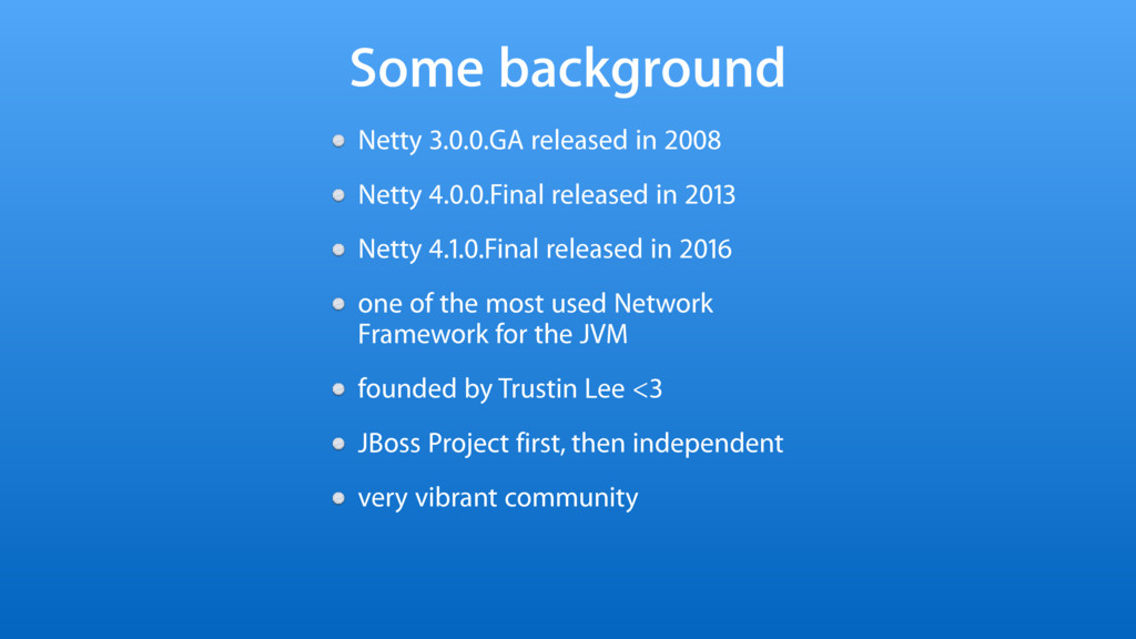 Some background Netty 3.0.0.GA released in 2008...