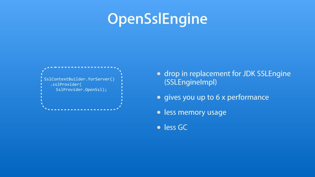 OpenSslEngine drop in replacement for JDK SSLEn...