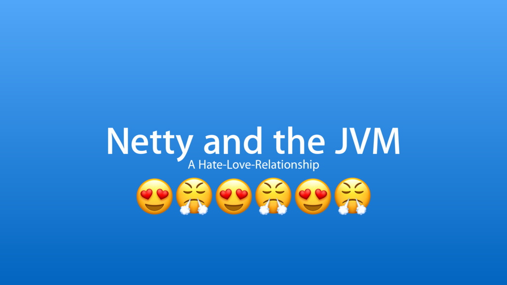 Netty and the JVM A Hate-Love-Relationship