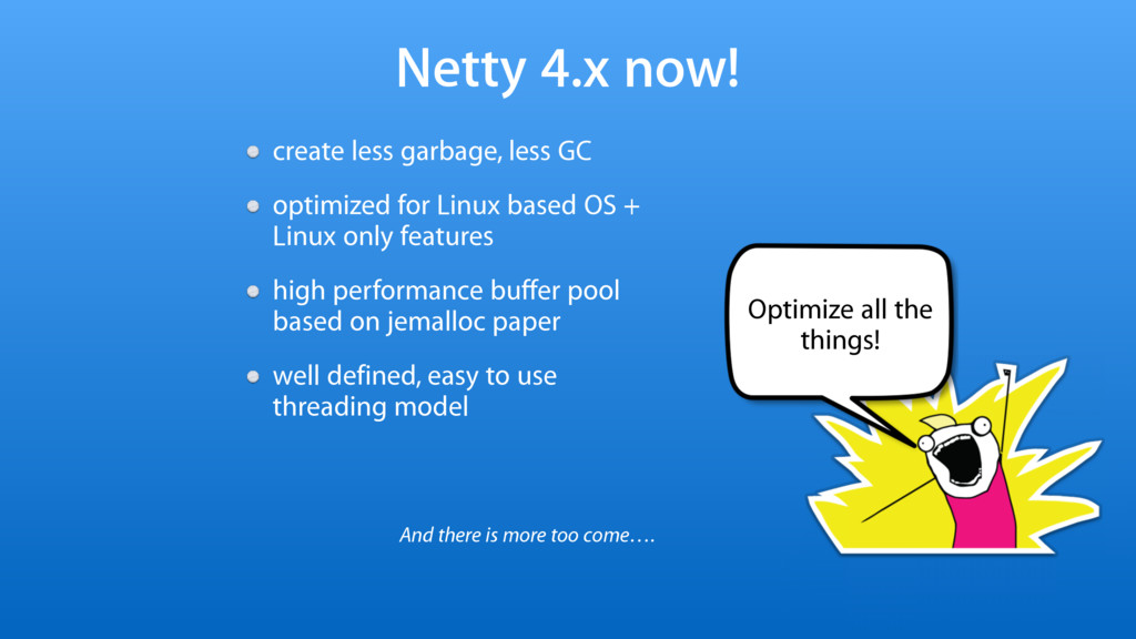 Netty 4.x now! create less garbage, less GC opt...
