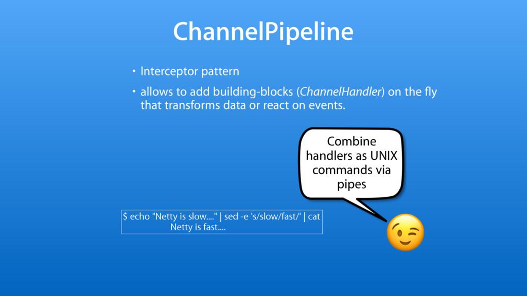 Combine handlers as UNIX commands via pipes • I...