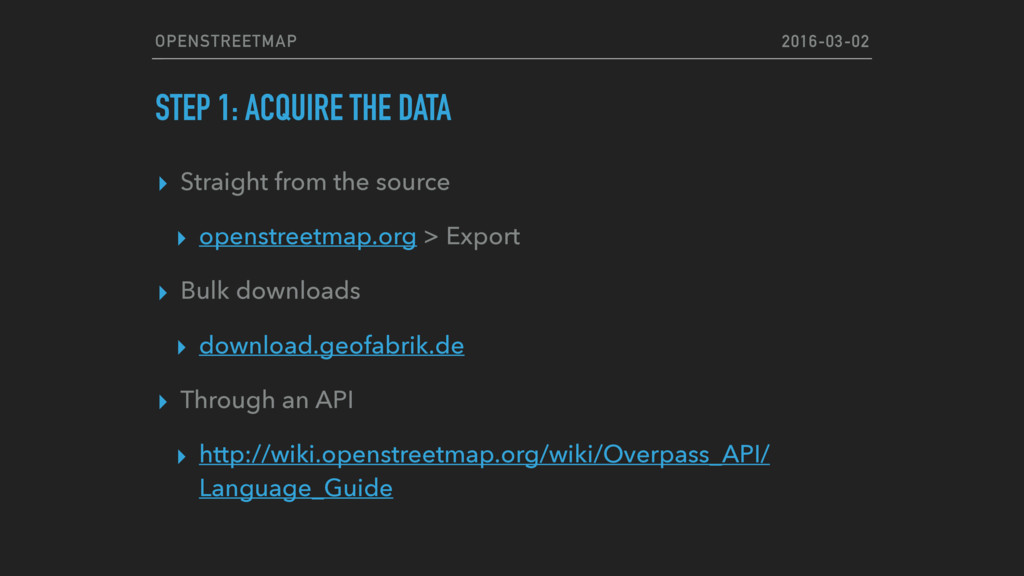 OPENSTREETMAP STEP 1: ACQUIRE THE DATA ▸ Straig...