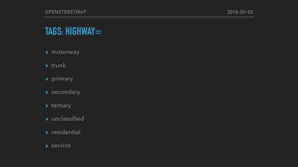 OPENSTREETMAP TAGS: HIGHWAY= ▸ motorway ▸ trunk...