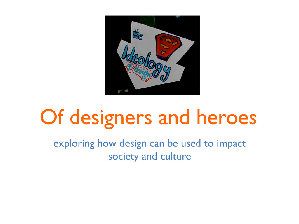 Of designers and heroes  exploring how design...
