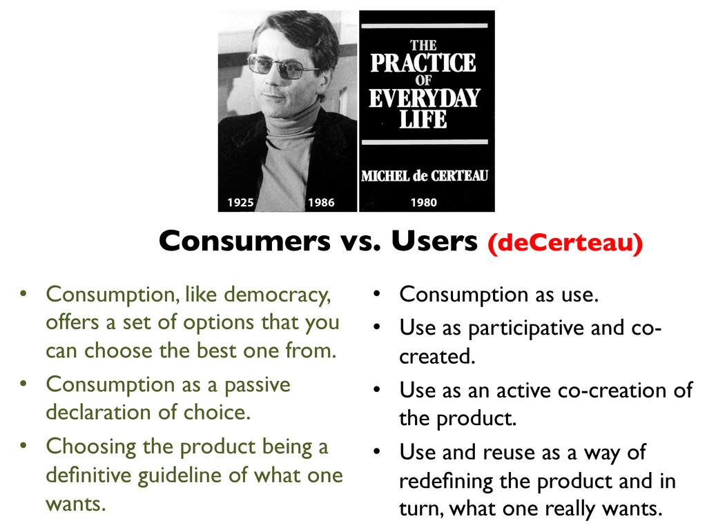 Consumers vs. Users (deCerteau)  • Consumpti...