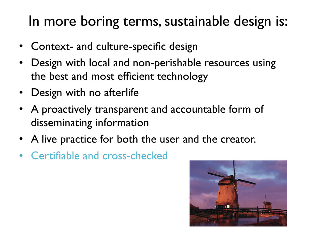 In more boring terms, sustainable design is: ...