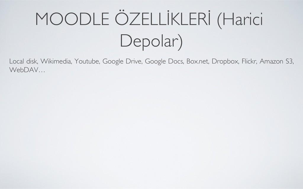 MOODLE ÖZELLİKLERİ (Harici Depolar)   Local d...