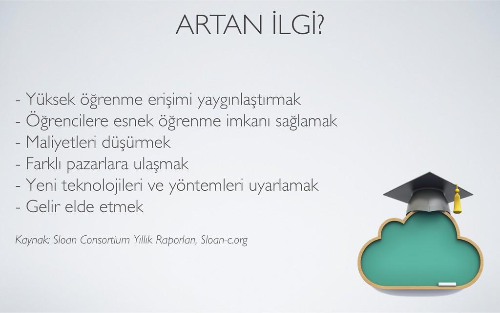 - Yüksek öğrenme erişimi yaygınlaştırmak