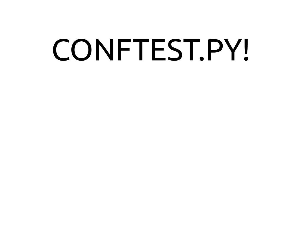 CONFTEST.PY!