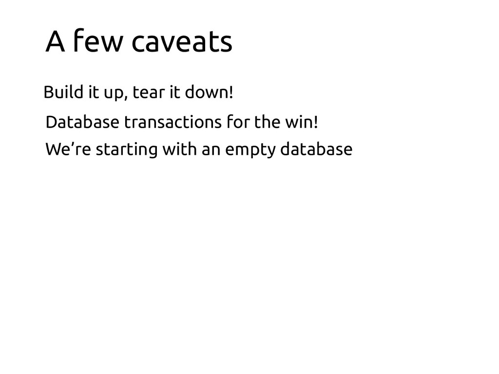 A few caveats We're starting with an empty data...