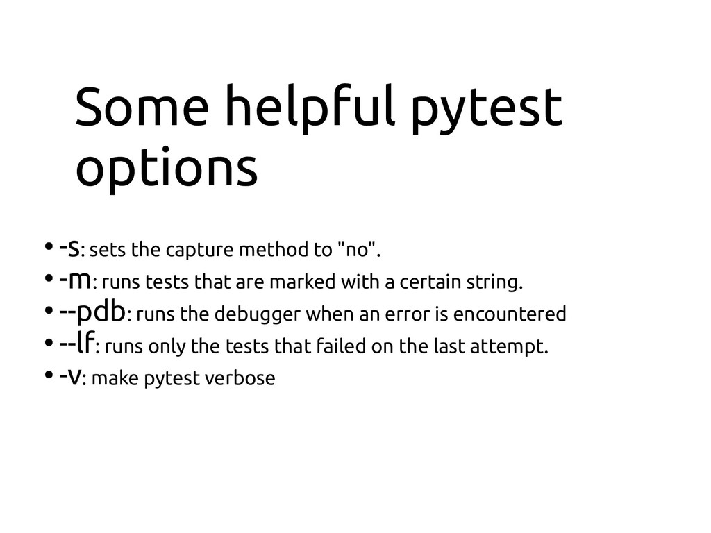 Some helpful pytest options ● -s: sets the capt...