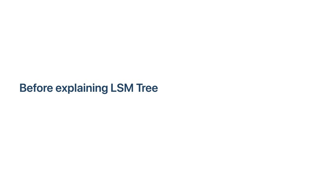 Before explaining LSM Tree