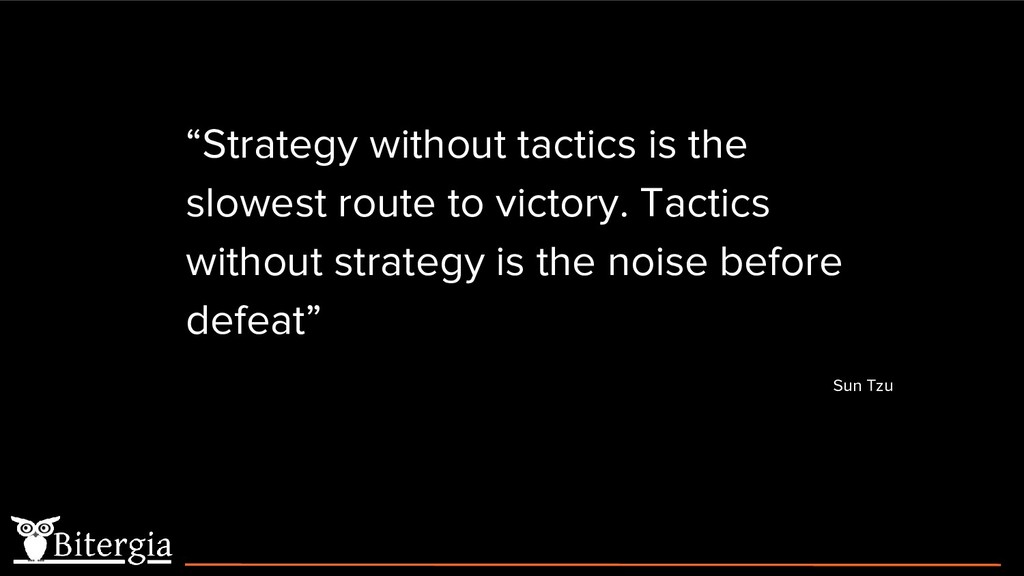 """Strategy without tactics is the slowest route ..."