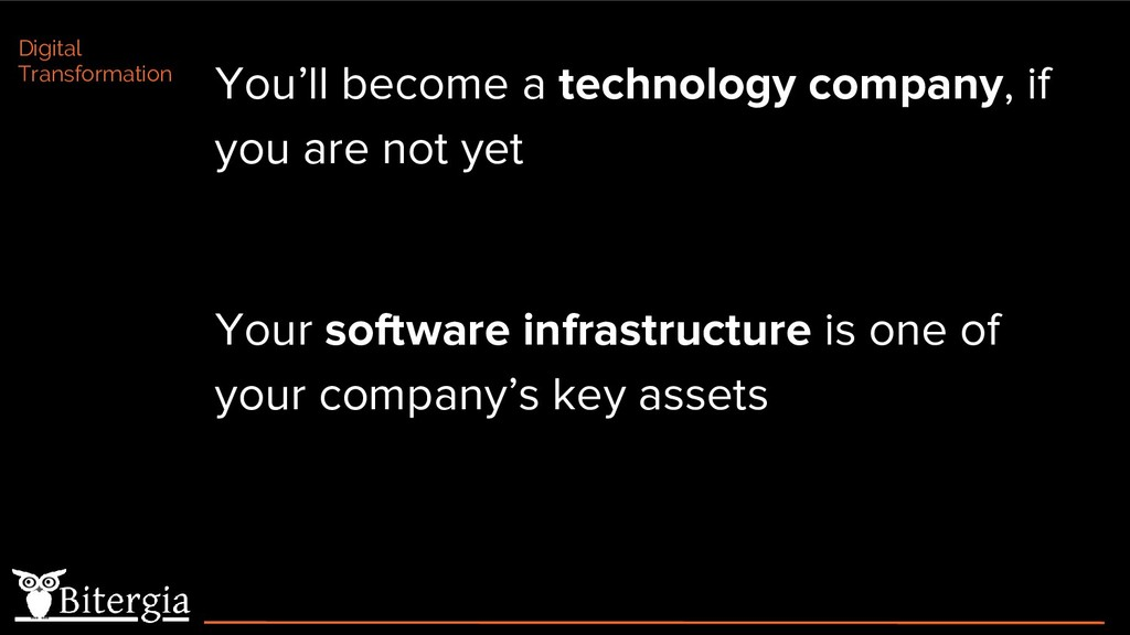 You'll become a technology company, if you are ...