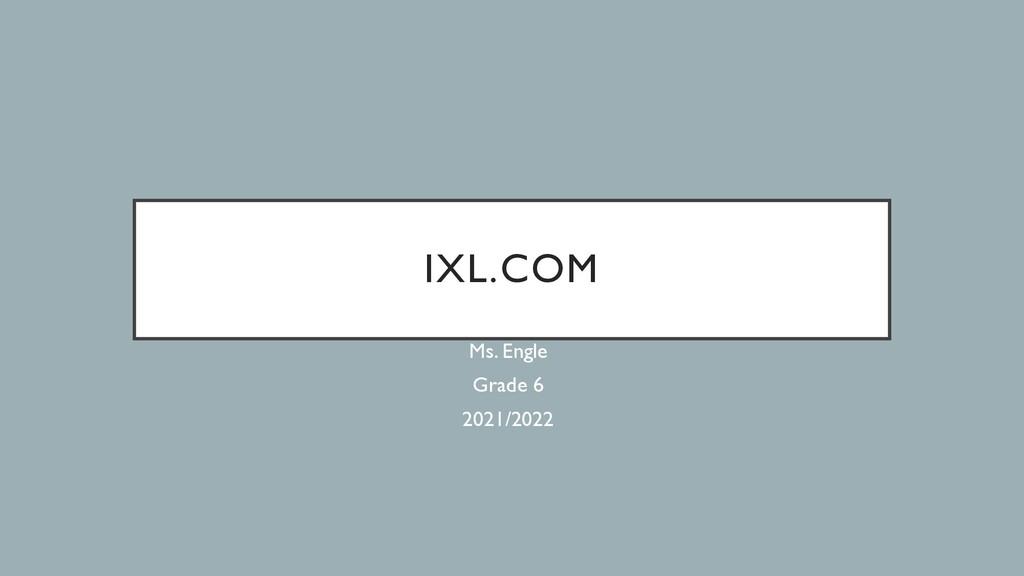 IXL.COM Ms. Engle Grade 6 2021/2022