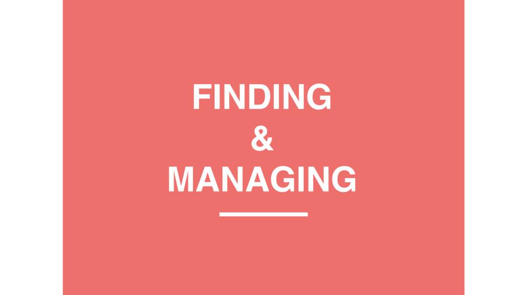 FINDING & MANAGING