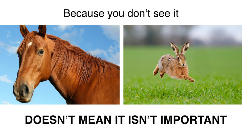 Because you don't see it DOESN'T MEAN IT ISN'T ...