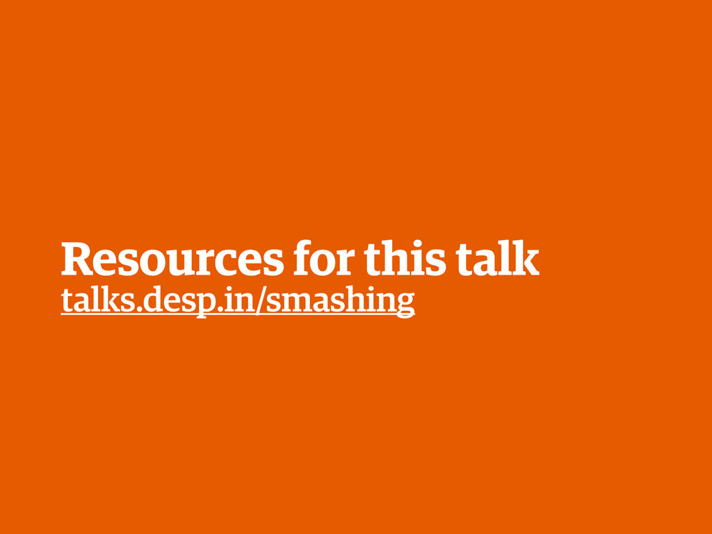 talks.desp.in/smashing Resources for this talk