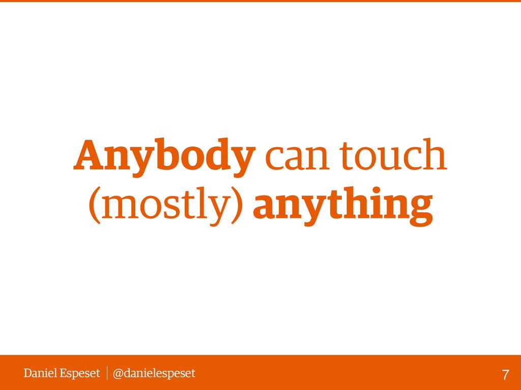 Daniel Espeset @danielespeset Anybody can touch...