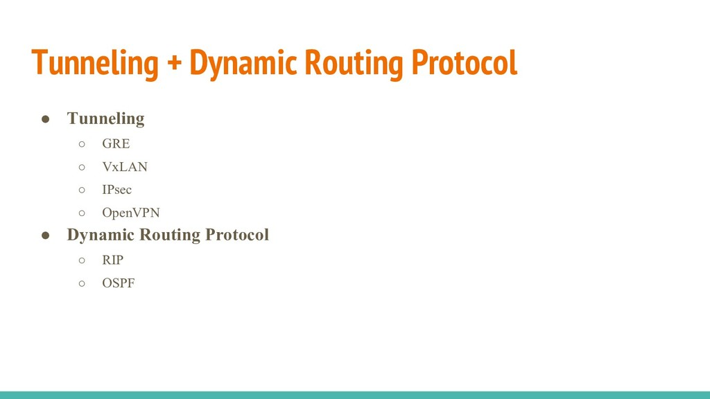 Tunneling + Dynamic Routing Protocol ● Tunnelin...