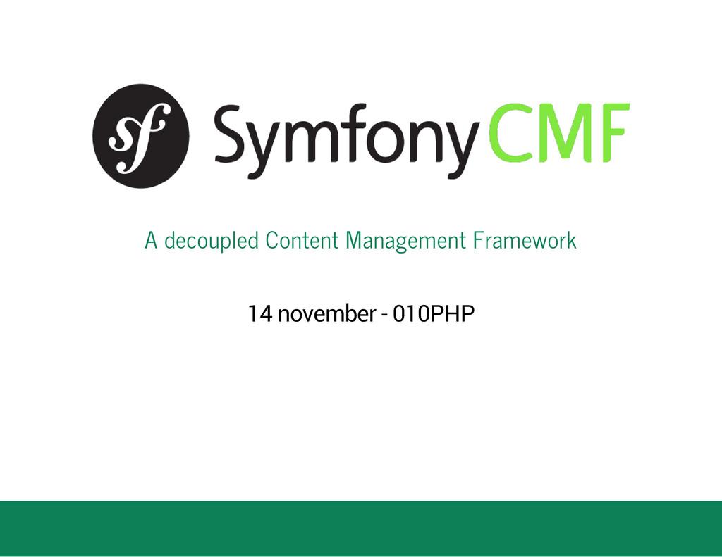 A decoupled Content Management Framework 14 nov...