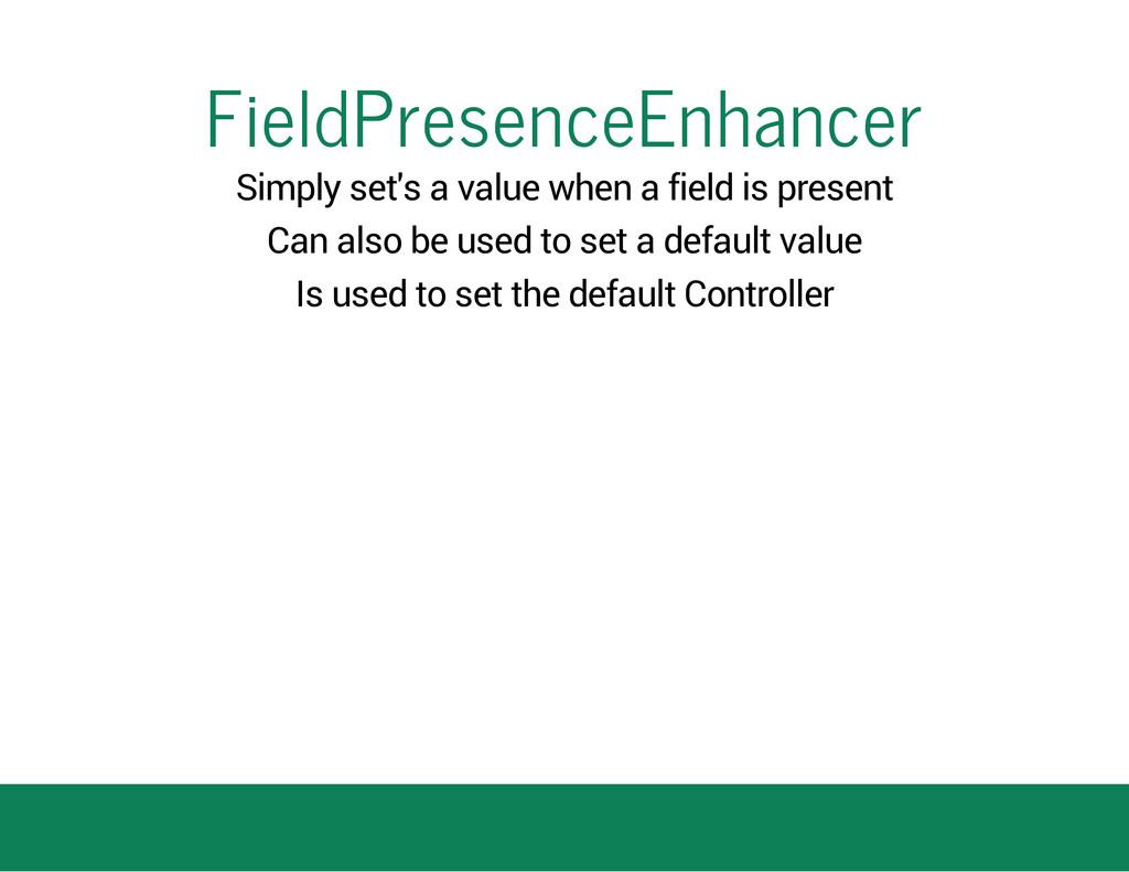 FieldPresenceEnhancer Simply set's a value when...