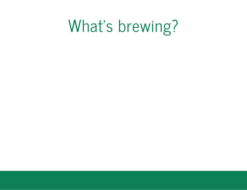 What's brewing?