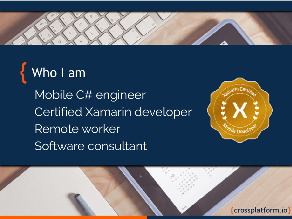 Who I am crossplatform.io Mobile C# engineer Ce...