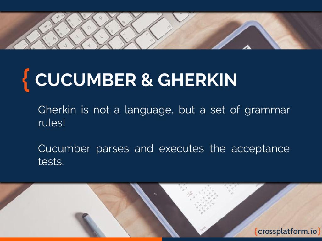 crossplatform.io CUCUMBER & GHERKIN Gherkin is ...