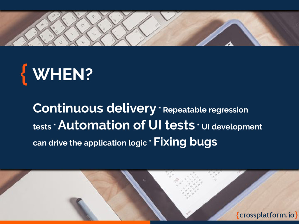 crossplatform.io WHEN? Continuous delivery * Re...