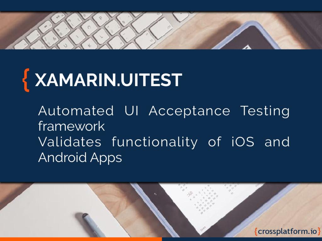 crossplatform.io XAMARIN.UITEST Automated UI Ac...