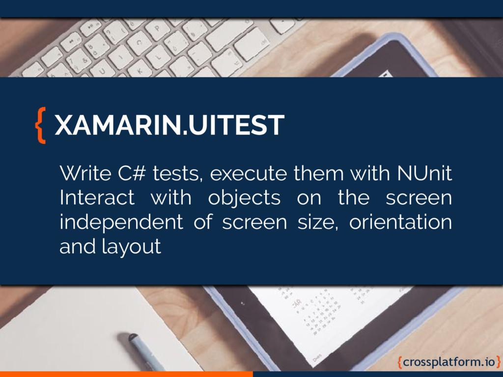 crossplatform.io XAMARIN.UITEST Write C# tests,...
